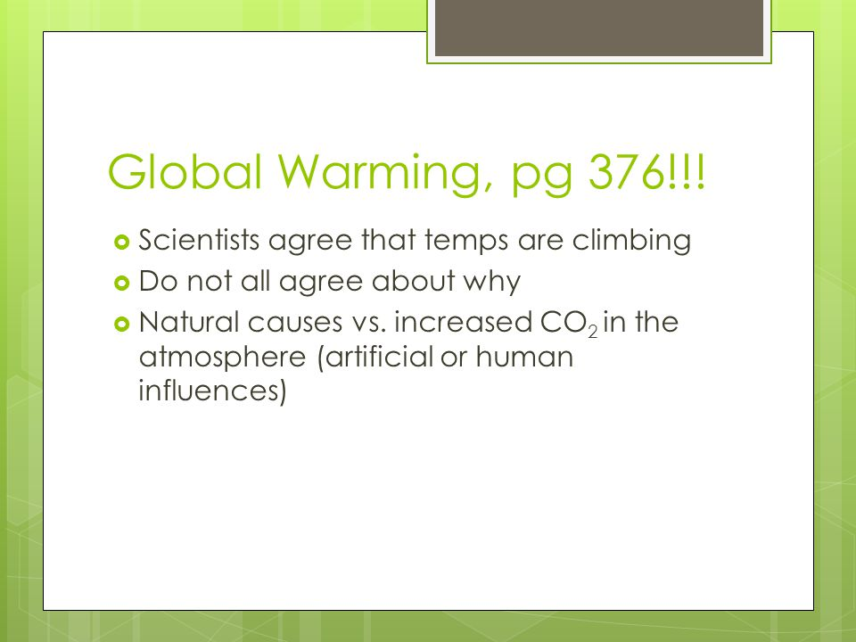 Global Warming, pg 376!!! Scientists agree that temps are climbing