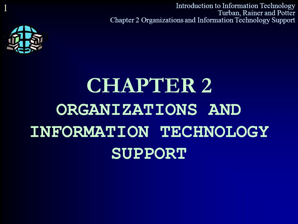 CHAPTER 2 ORGANIZATIONS AND INFORMATION TECHNOLOGY SUPPORT