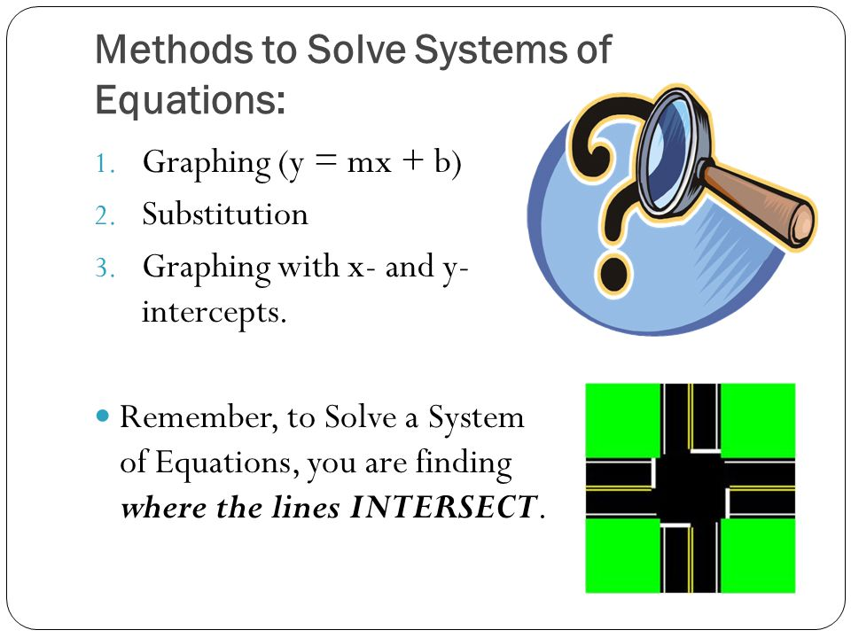 Methods to Solve Systems of Equations: