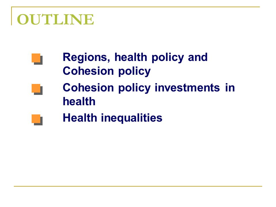 OUTLINE Regions, health policy and Cohesion policy