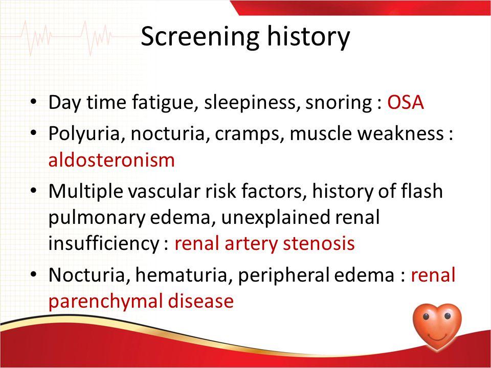 Screening history Day time fatigue, sleepiness, snoring : OSA