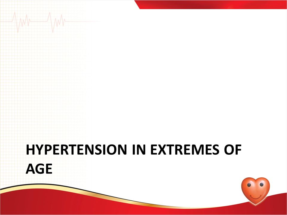 Hypertension in extremes of age