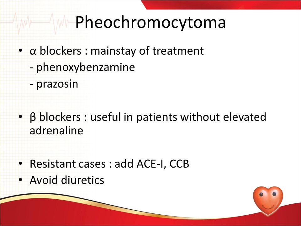 Pheochromocytoma α blockers : mainstay of treatment - phenoxybenzamine