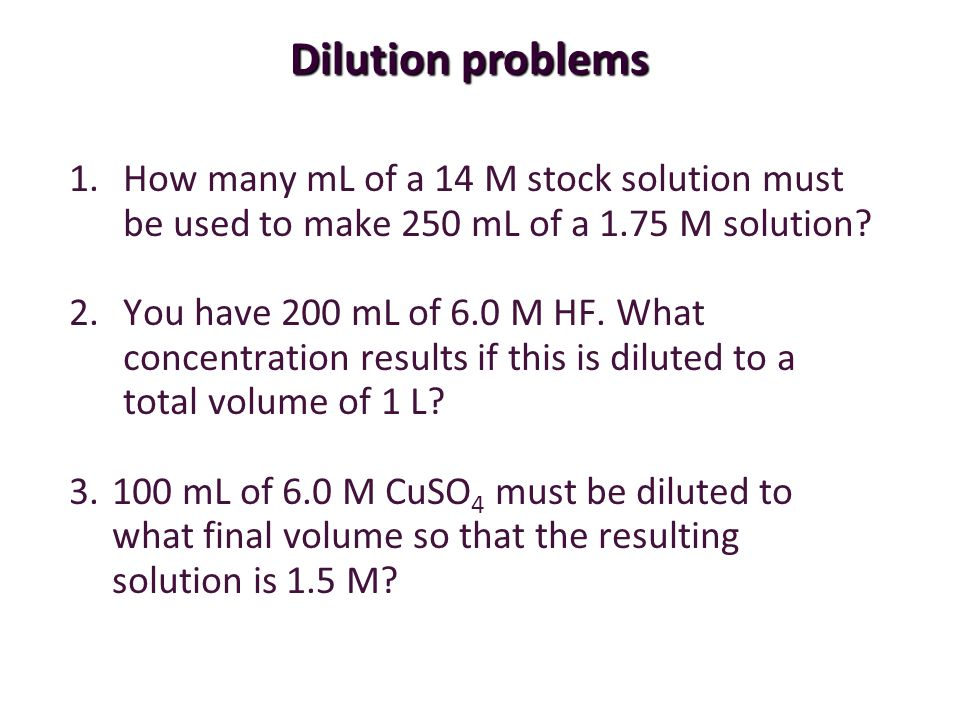 Dilution problems How many mL of a 14 M stock solution must be used to make 250 mL of a 1.75 M solution