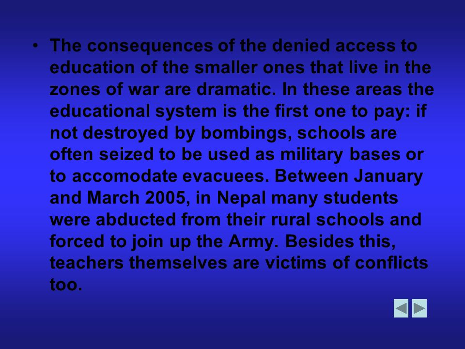 The consequences of the denied access to education of the smaller ones that live in the zones of war are dramatic.