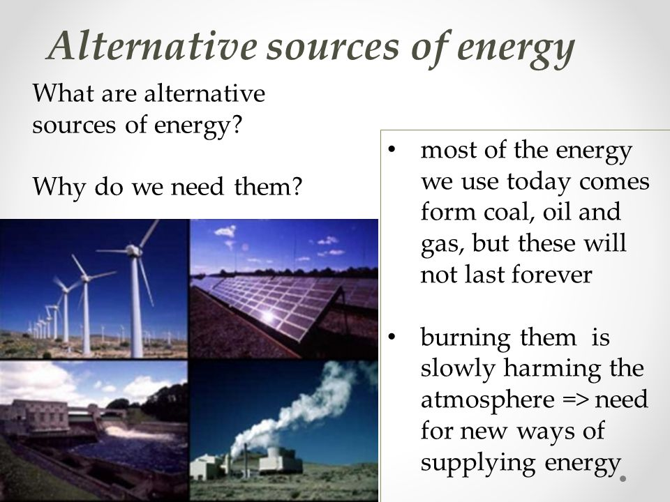 alternative sources of energy 23 Advantages and disadvantages of energy sources prepared by sandra vasa-sideris are there viable alternative sources of fuel • 232% of total consumption of natural gas is in the united states.