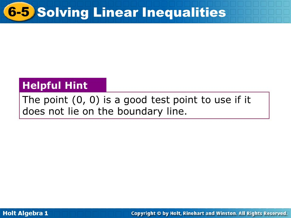 The point (0, 0) is a good test point to use if it does not lie on the boundary line.
