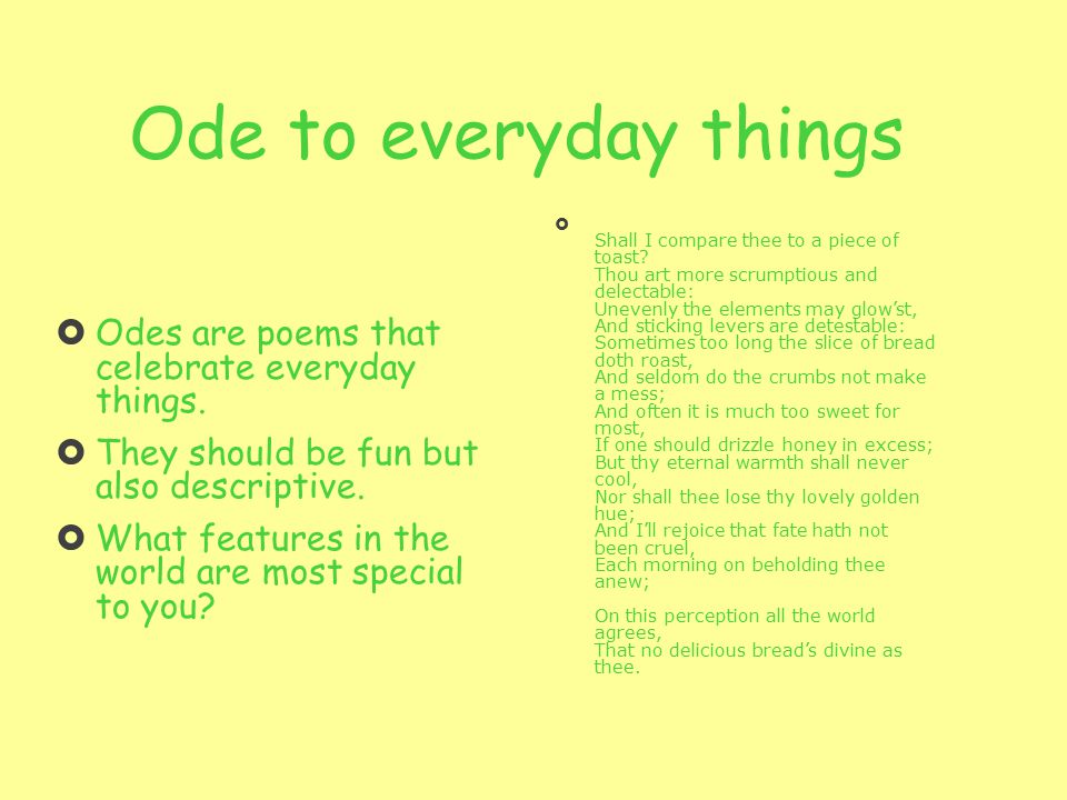 how to write an ode poem An ode is a poem written to praise or lavish affection or admiration upon a person, place, thing or accomplishment odes help readers see what it is about a poem's subject that is worthy of.