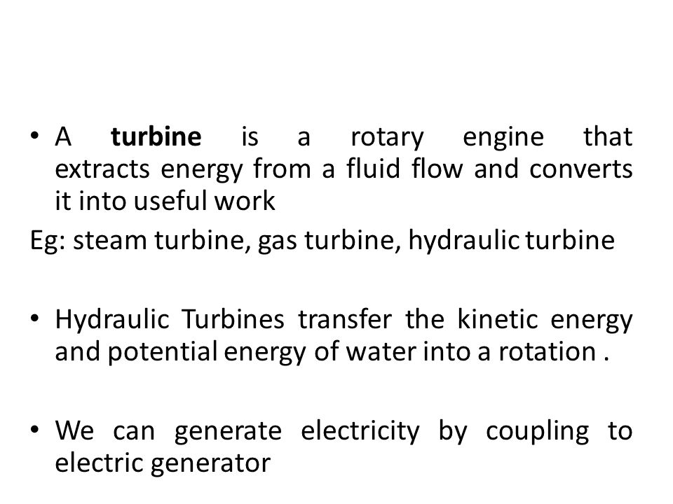 A turbine is a rotary engine that extracts energy from a fluid flow and converts it into useful work