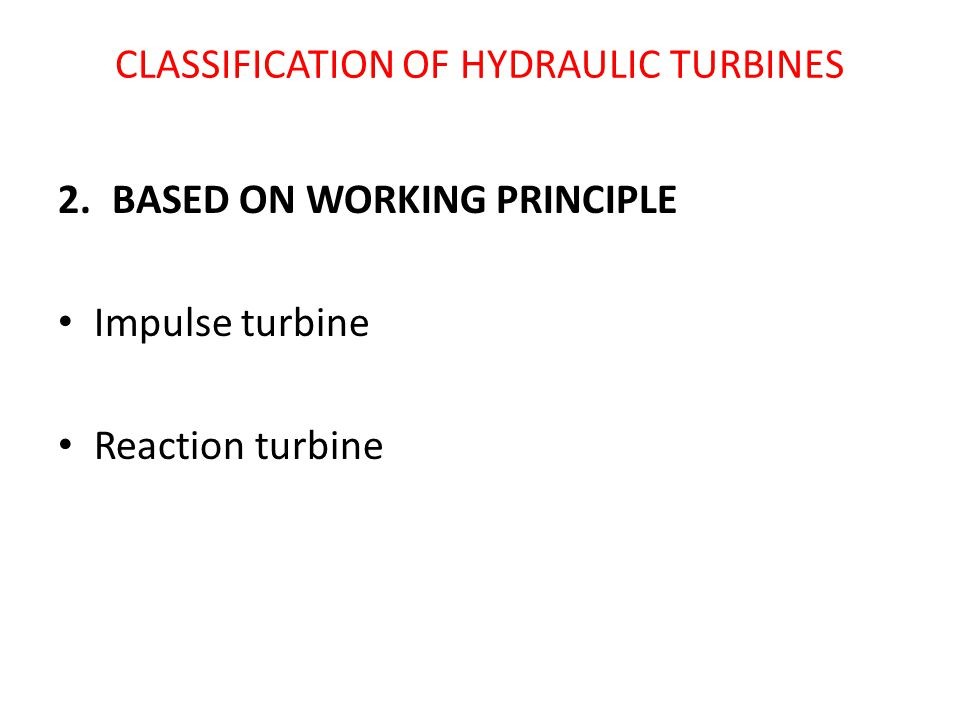 CLASSIFICATION OF HYDRAULIC TURBINES