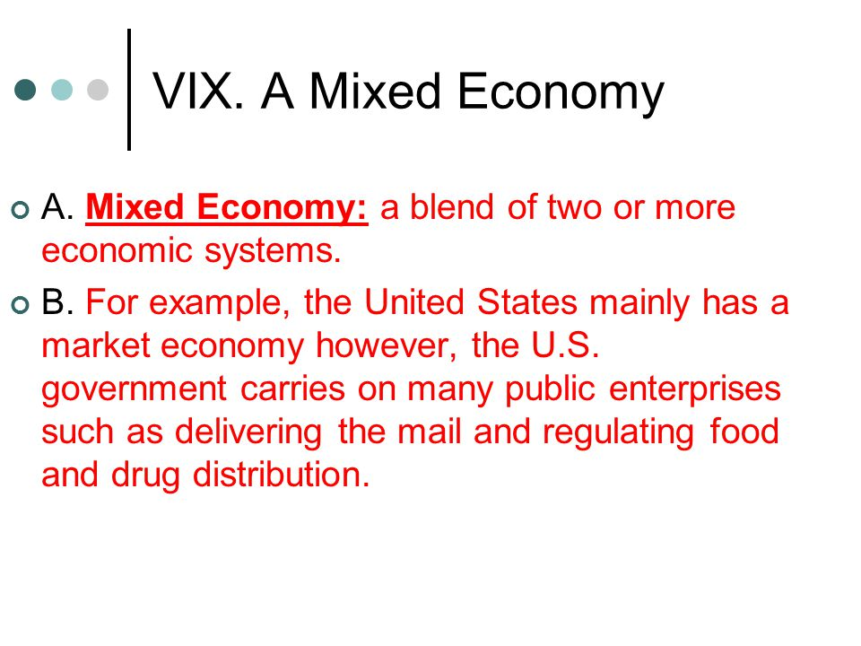 VIX. A Mixed Economy A. Mixed Economy: a blend of two or more economic systems.