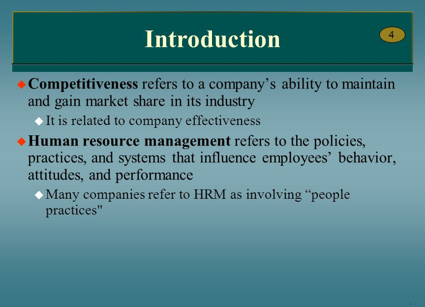 Introduction 4. Competitiveness refers to a company's ability to maintain and gain market share in its industry.