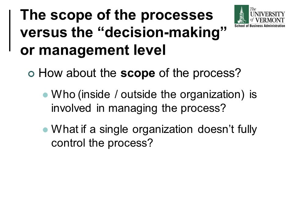 The scope of the processes versus the decision-making or management level