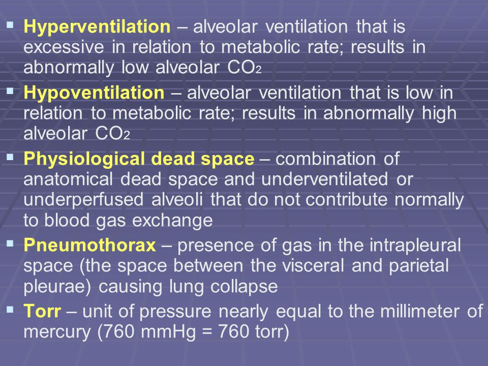 Hyperventilation – alveolar ventilation that is excessive in relation to metabolic rate; results in abnormally low alveolar CO2
