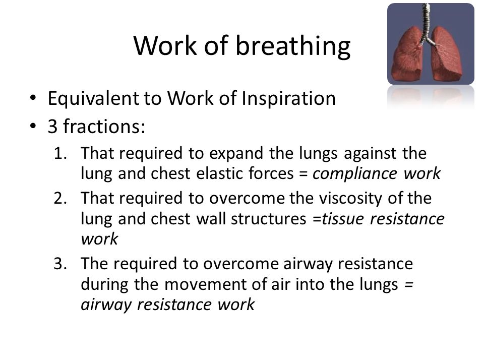 Work of breathing Equivalent to Work of Inspiration 3 fractions: