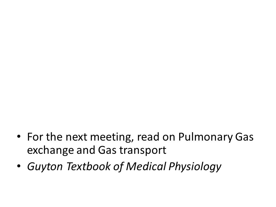 For the next meeting, read on Pulmonary Gas exchange and Gas transport