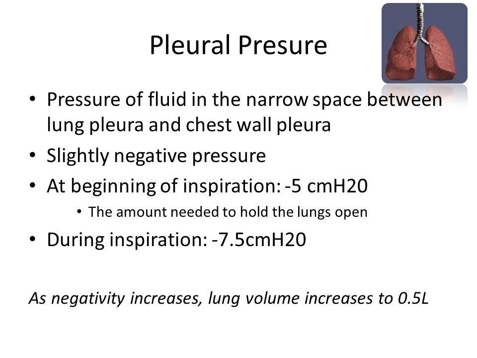 Pleural Presure Pressure of fluid in the narrow space between lung pleura and chest wall pleura. Slightly negative pressure.