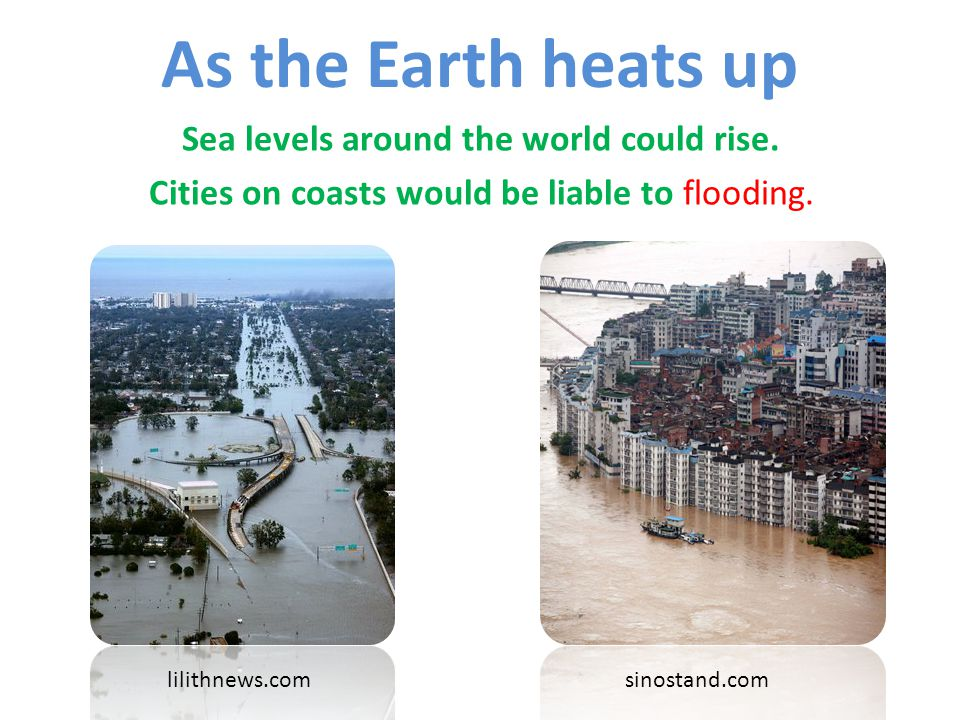 Sea levels around the world could rise.