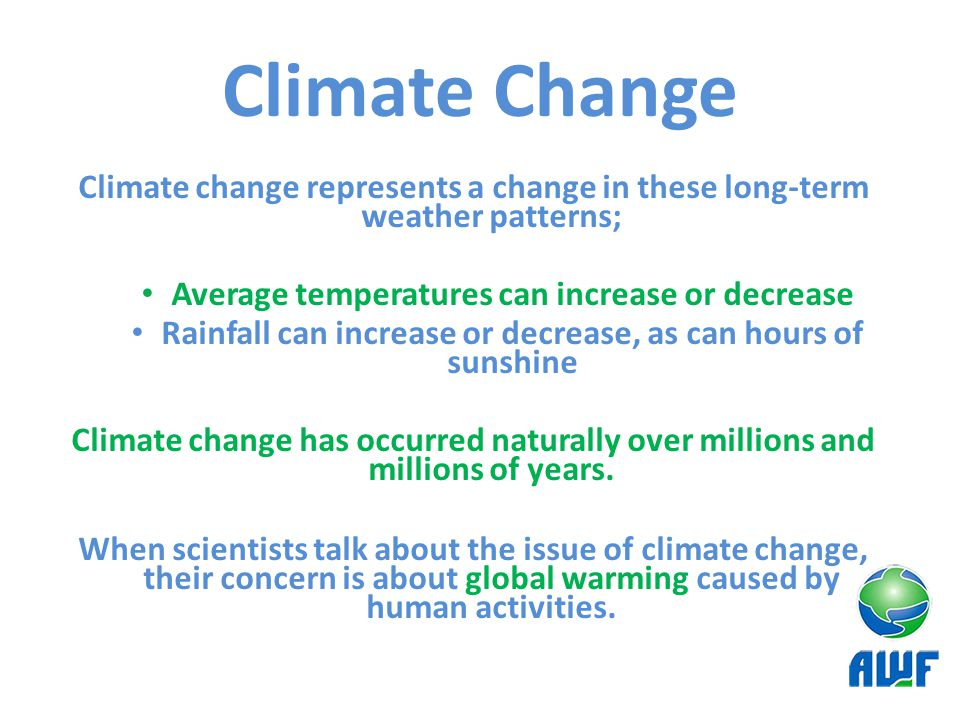 Climate Change Climate change represents a change in these long-term weather patterns; Average temperatures can increase or decrease.