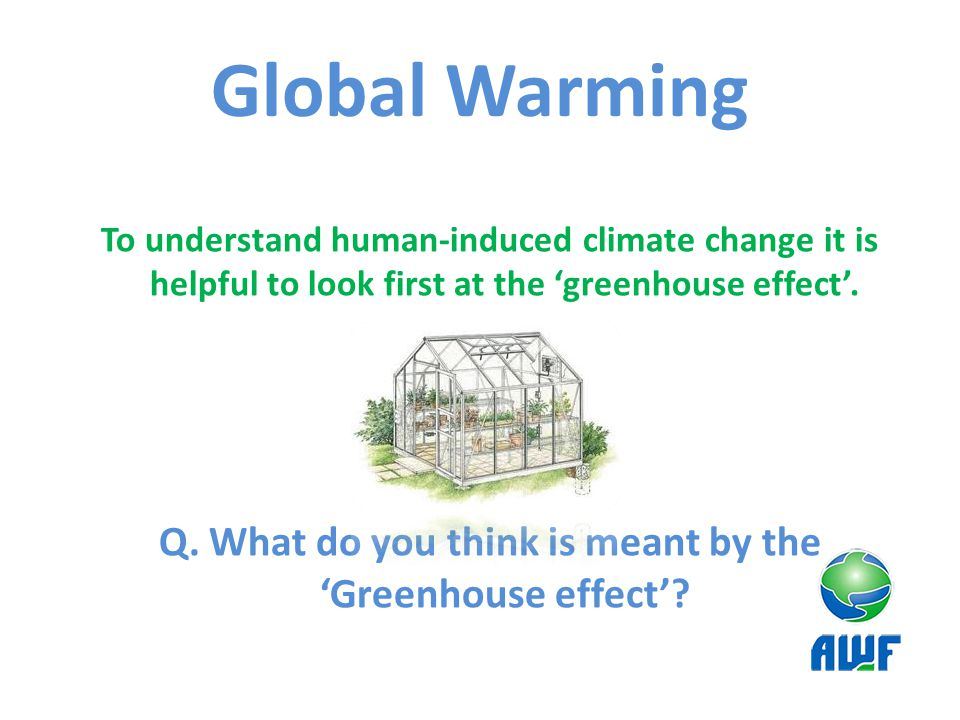 Q. What do you think is meant by the 'Greenhouse effect'