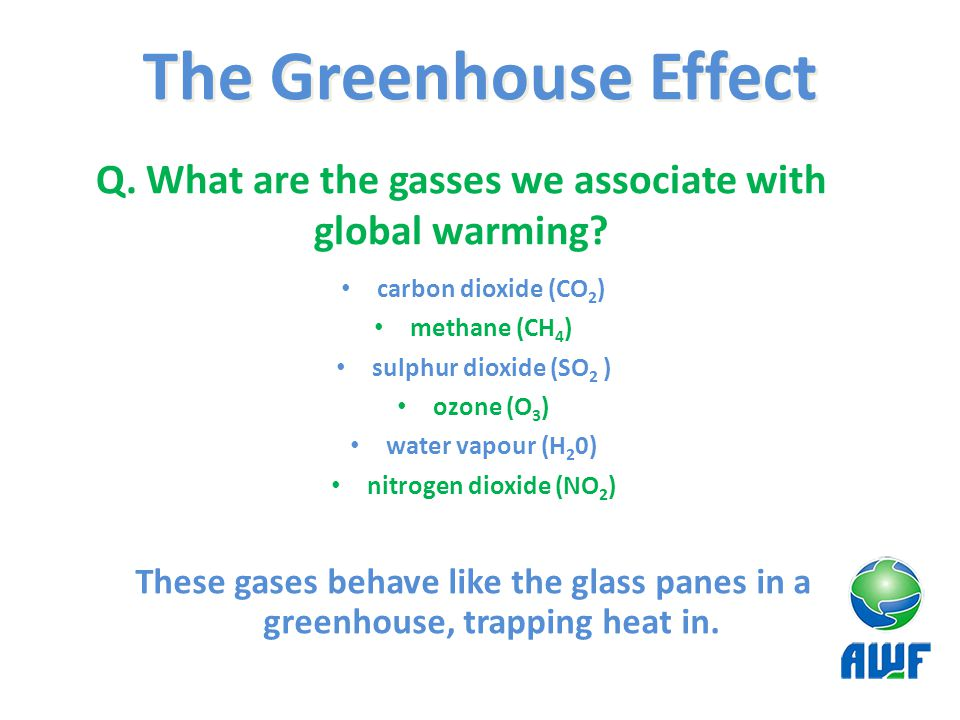 Q. What are the gasses we associate with global warming