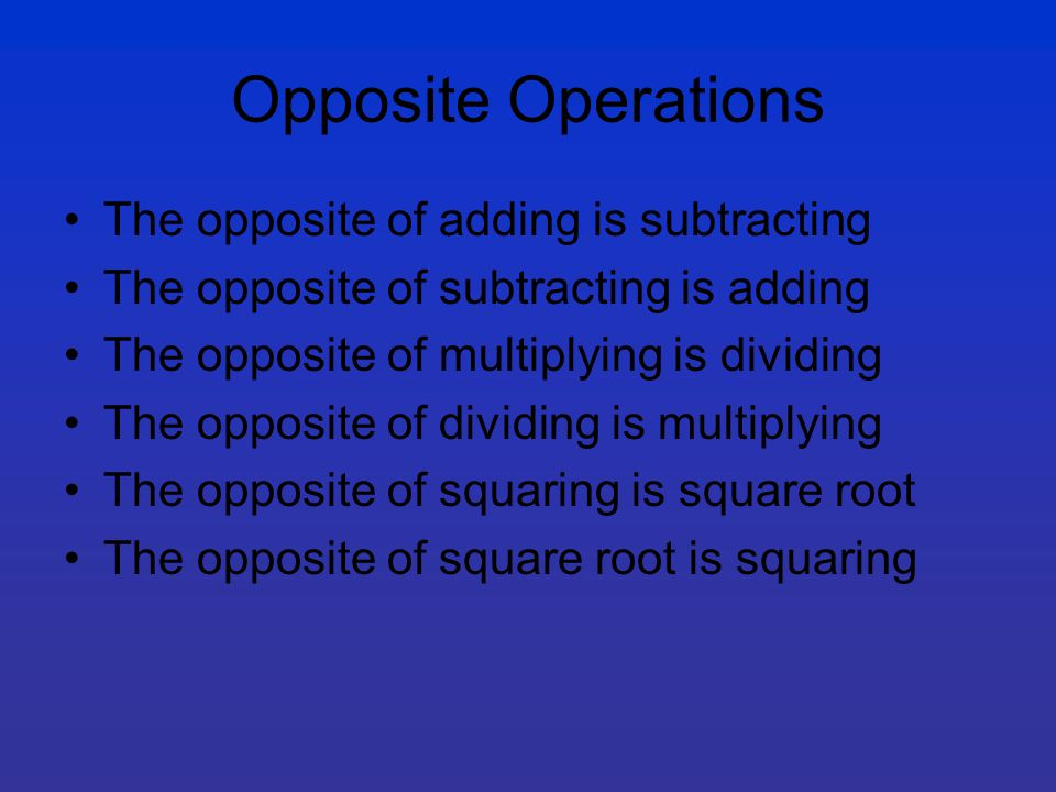Opposite Operations The opposite of adding is subtracting