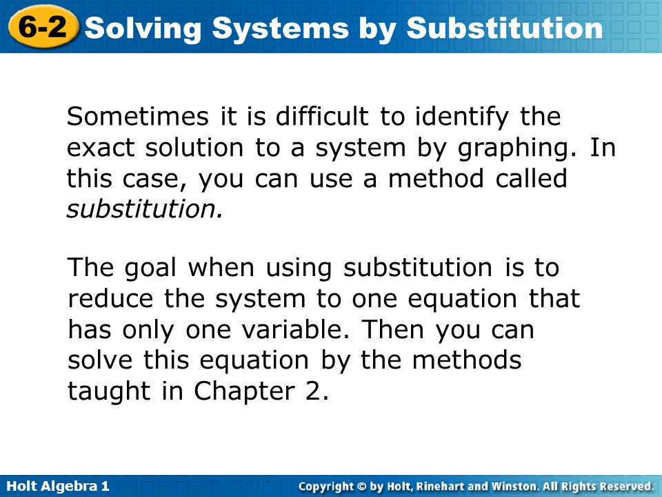 Sometimes it is difficult to identify the exact solution to a system by graphing. In this case, you can use a method called substitution.