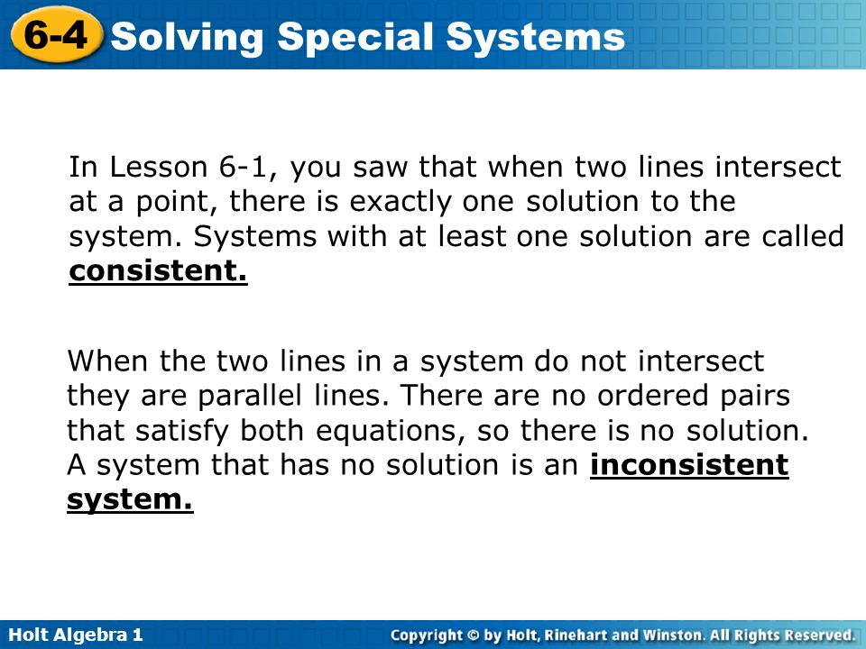 In Lesson 6-1, you saw that when two lines intersect at a point, there is exactly one solution to the system. Systems with at least one solution are called consistent.