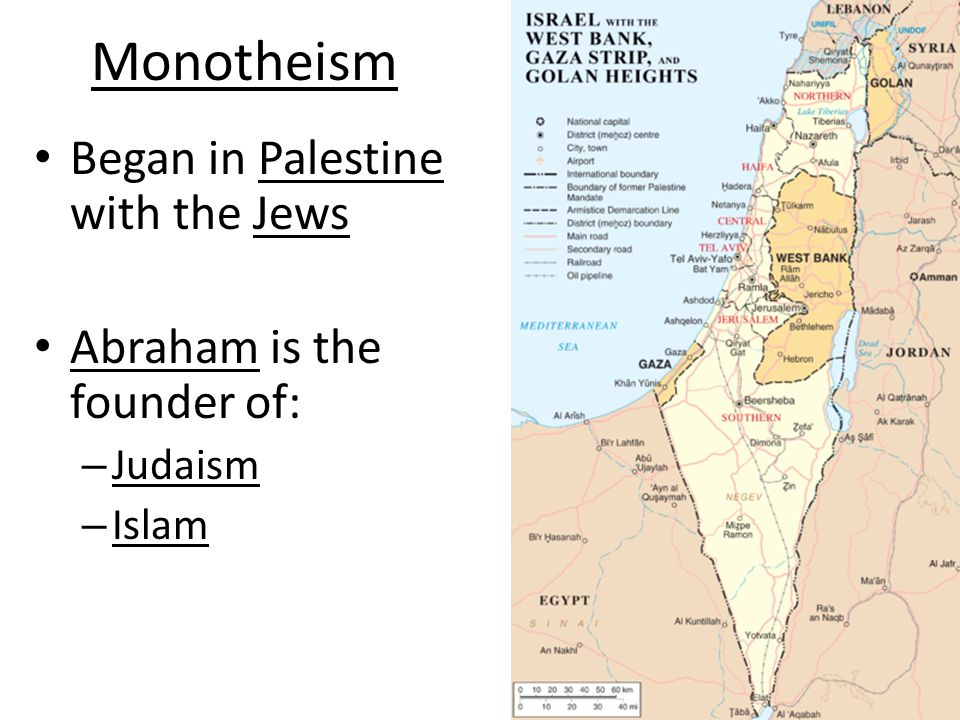 Monotheism Began in Palestine with the Jews Abraham is the founder of: