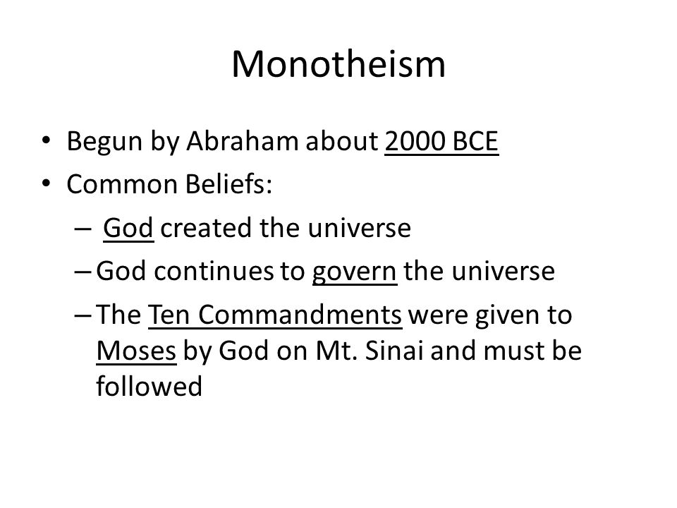 Monotheism Begun by Abraham about 2000 BCE Common Beliefs: