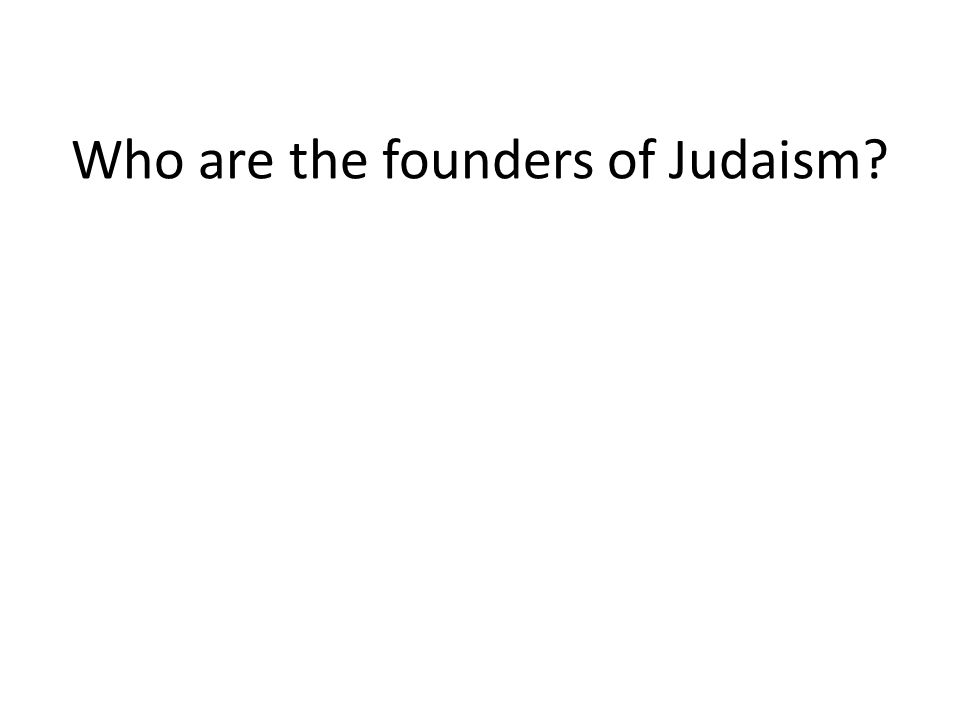 Who are the founders of Judaism
