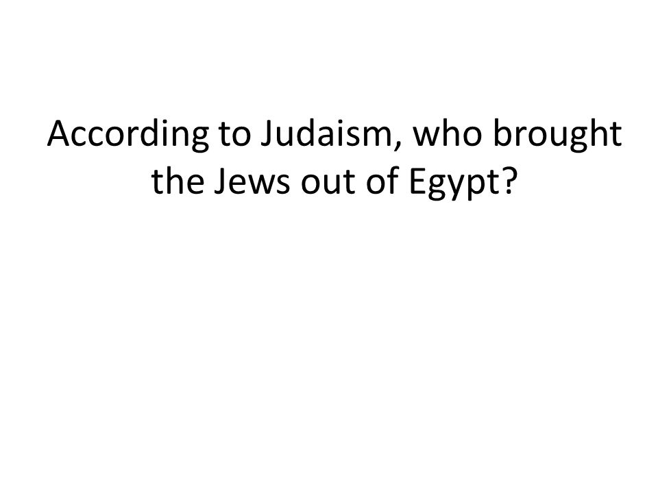 According to Judaism, who brought the Jews out of Egypt