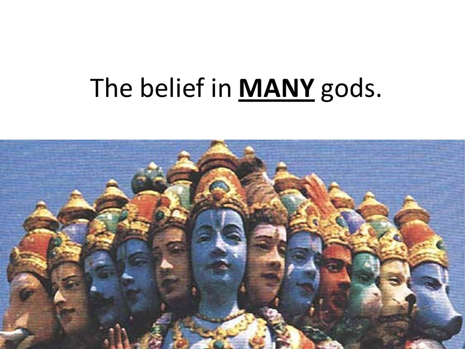 The belief in MANY gods.