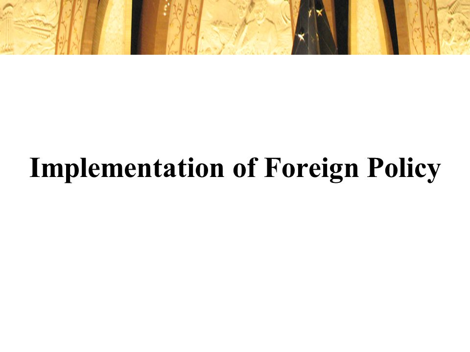 Implementation of Foreign Policy