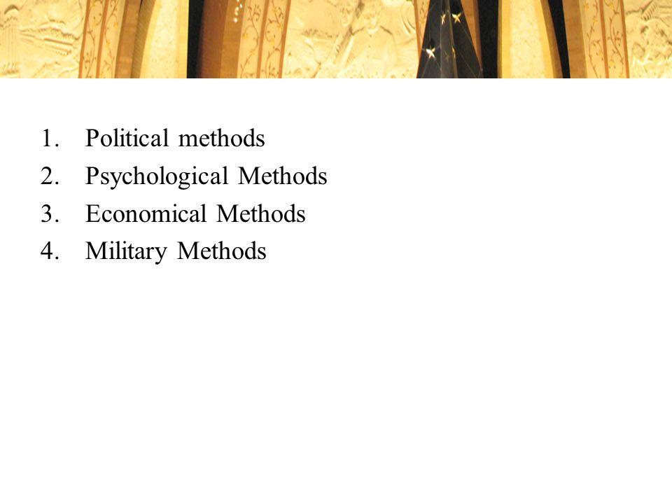 Political methods Psychological Methods Economical Methods Military Methods