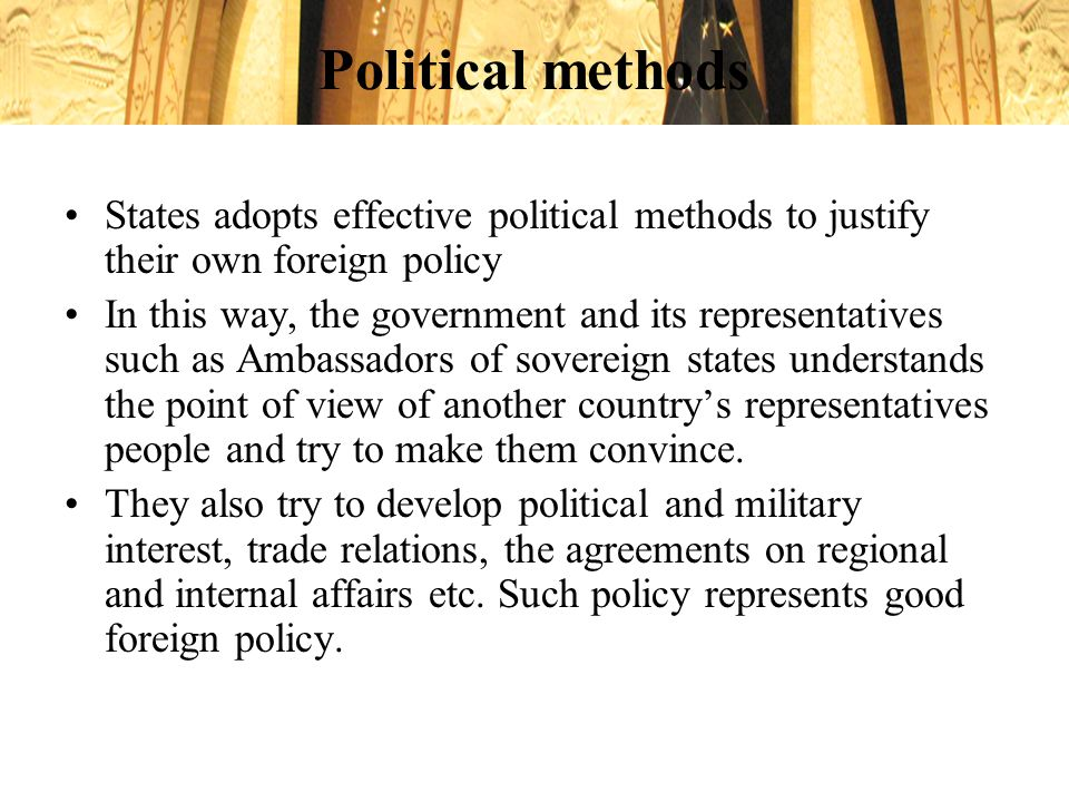 Political methods States adopts effective political methods to justify their own foreign policy.