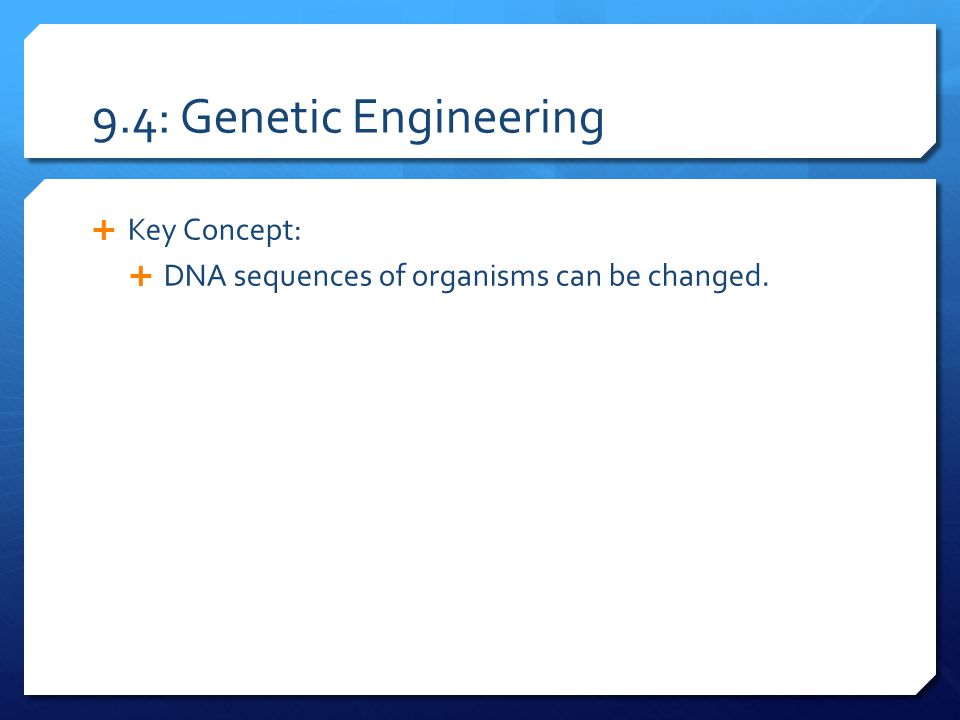 9.4: Genetic Engineering Key Concept: