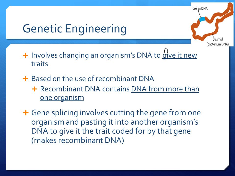 () Genetic Engineering. Involves changing an organism's DNA to give it new traits. Based on the use of recombinant DNA.