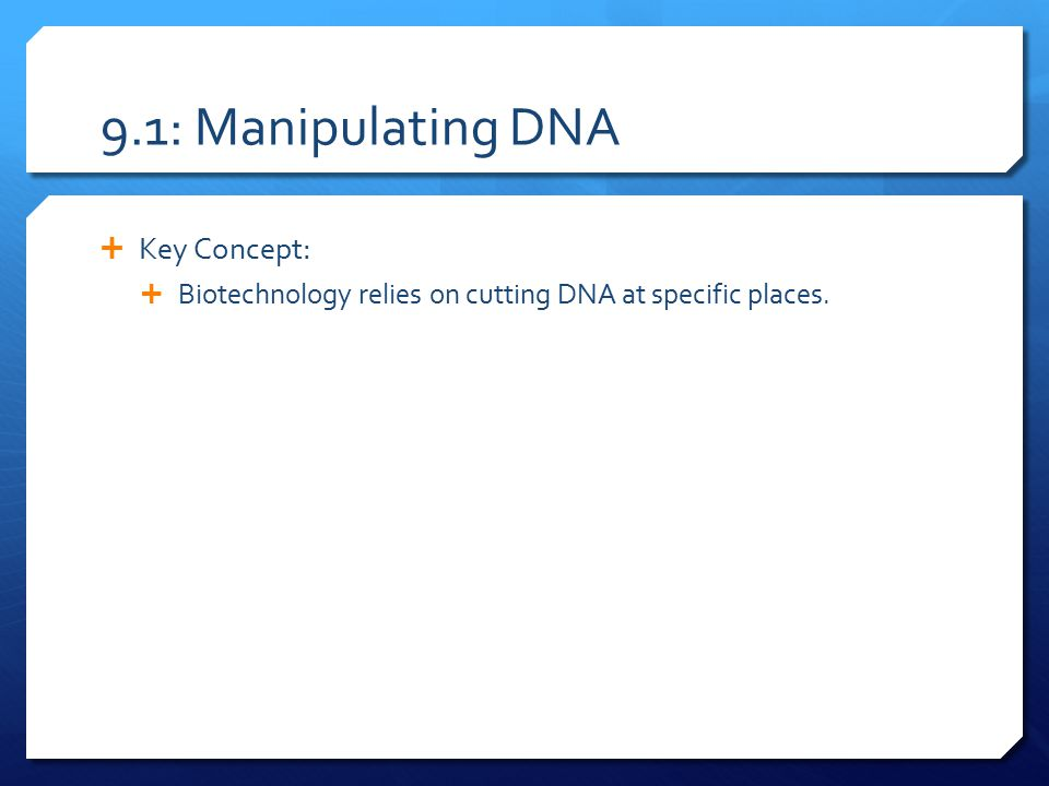 9.1: Manipulating DNA Key Concept: