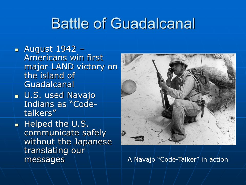 Battle of Guadalcanal August 1942 – Americans win first major LAND victory on the island of Guadalcanal.