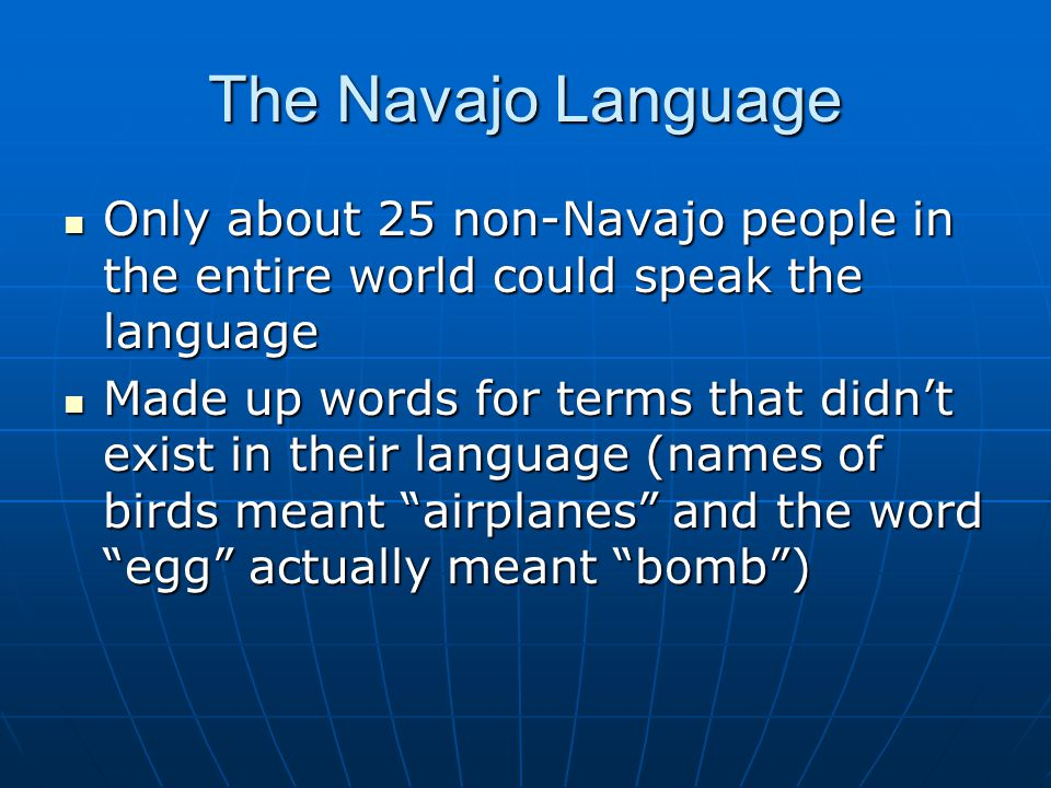 The Navajo Language Only about 25 non-Navajo people in the entire world could speak the language.