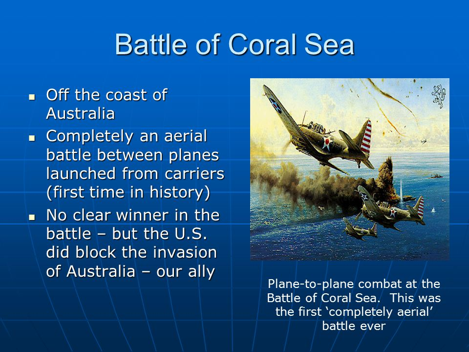 Battle of Coral Sea Off the coast of Australia