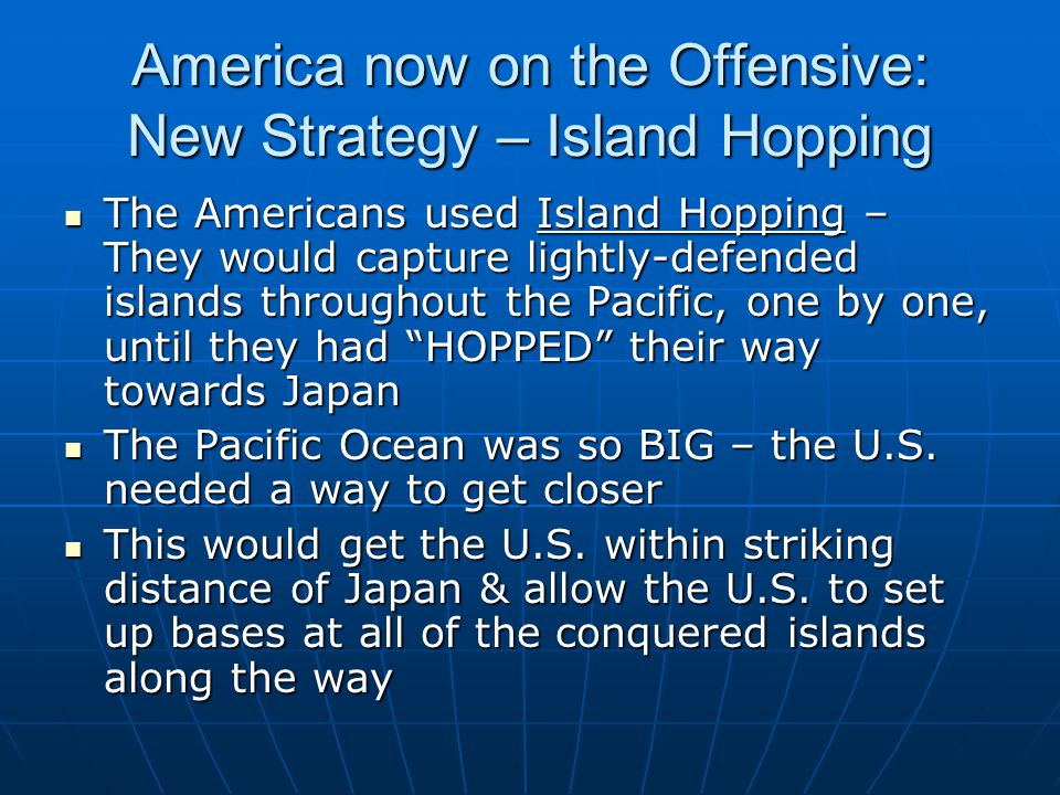 America now on the Offensive: New Strategy – Island Hopping