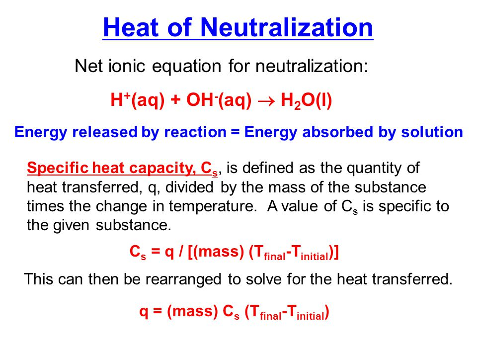 heat of neutralization lab 28 B heat of neutralization of hcl - naoh 1 temperature of the calorimeter and naoh: 245 c 2 t determined from your curve after adding hcl to the naoh: 45 c 3.