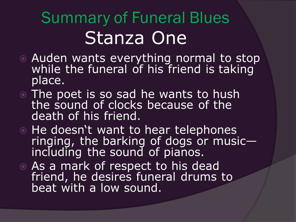 funeral blues notes Abstract like the popular blues music, funeral blues explores an emotional reaction to a loss while the loss is presented as a death, the light.