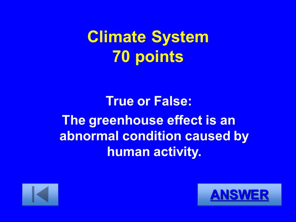 Climate System 70 points True or False: The greenhouse effect is an abnormal condition caused by human activity.