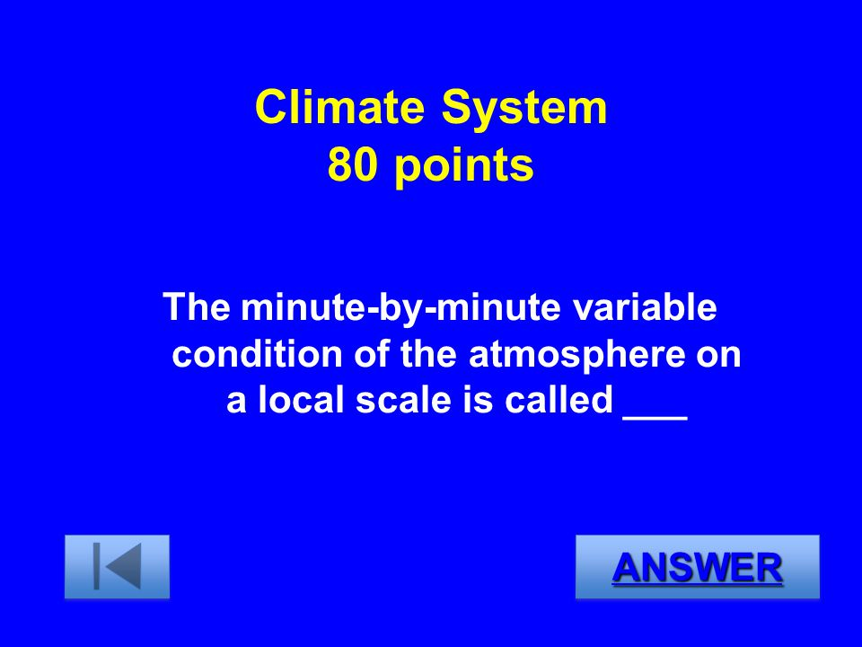 Climate System 80 points The minute-by-minute variable condition of the atmosphere on a local scale is called ___.