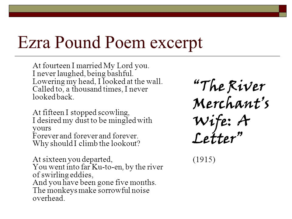 analysis river merchant s wife letter ezra pound Poetry (from the greek poiesis — ποίησις — with a broad meaning of a making, seen also in such terms as hemopoiesis more narrowly, the making of.