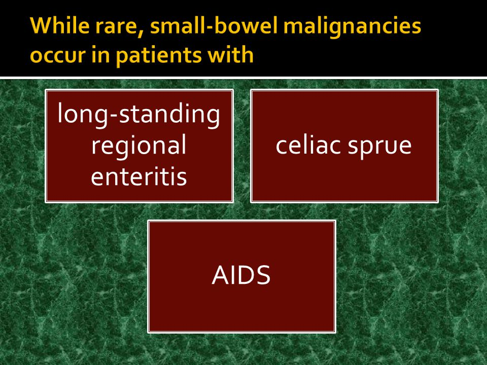 While rare, small-bowel malignancies occur in patients with