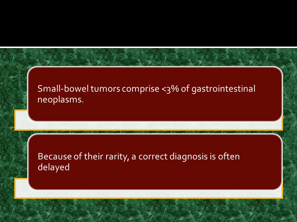 Small-bowel tumors comprise <3% of gastrointestinal neoplasms.